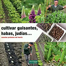 Cultivar guisantes, habas, judías...: Cosechar proteínas del huerto (Guías para la Fertilidad de la Tierra)