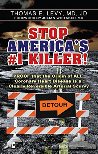Stop America's #1 Killer!: Proof that the origin of all coronary heart disease is a clearly reversible arterial scurvy. von [Levy MD JD, Thomas E]