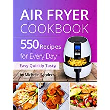 Air Fryer Cookbook: 550 Recipes For Every Day. Healthy and Delicious Meals. Simple and Clear Instructions. (English Edition)