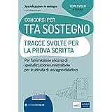 Concorsi TFA Sostegno - Tracce svolte per la prova scritta: Per l'ammissione al corso di specializzazione universitario per l