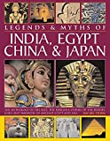 Legends & Myths of India, Egypt, China & Japan: The Mythology of the East: The Fabulous Stories of the Heroes, Gods and Warriors of Ancient Egypt and Asia