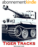 Tiger Tracks - The Classic Panzer Memoir (English Edition)