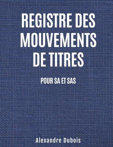 Registre des mouvement de titres: Pour SA et SAS par Alexandre Dubois