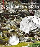 Sublimes Visions: Architectures dans les Alpes (Edition Angewandte)