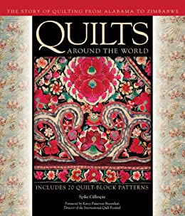 Quilts Around the World: The Story of Quilting from Alabama to Zimbabwe by [Gillespie, Spike, Bresenhan, Karey, MacDowell, Marsha, Chatelain, Hollis]