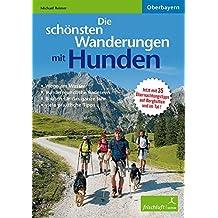 Die schönsten Wanderungen mit Hunden: Oberbayern Aktualisierte Neuauflage! Jetzt 36 Touren