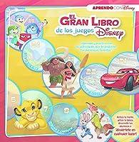 El gran libro de los juegos Disney: ¡Aprende y practica con las actividades que te proponen tus personajes favoritos! par  Disney