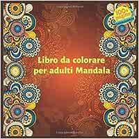 Amazon It Libro Da Colorare Per Adulti Mandala Pellegrini Elisa Libri