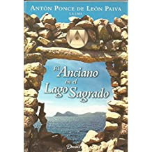EL ANCIANO DEL LAGO SAGRADO/ The Old Man of the Sacred Lake (Anton Ponce De Leon)