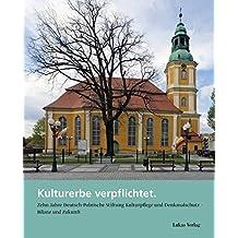 Kulturerbe verpflichtet: Zehn Jahre Deutsch-Polnische Stiftung Kulturpflege und Denkmalschutz (2007–2017)   Bilanz und Zukunft