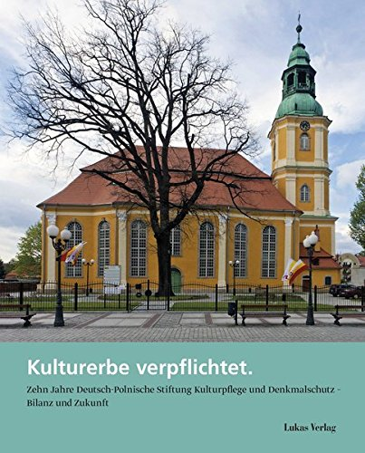 Kulturerbe verpflichtet: Zehn Jahre Deutsch-Polnische Stiftung Kulturpflege und Denkmalschutz (2007–2017) | Bilanz und Zukunft