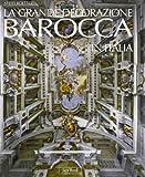 La grande docorazione barocca in Italia. Ediz. illustrata