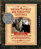 Vintage Spirits and Forgotten Cocktails: Revised and Updated by Ted Haigh (2009) Spiral-bound