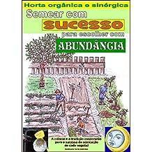 Semear com sucesso para escolher com abundância: Horta orgânica e sinérgica. Cálculo dos dias melhores para semear cada legume (Portuguese Edition)