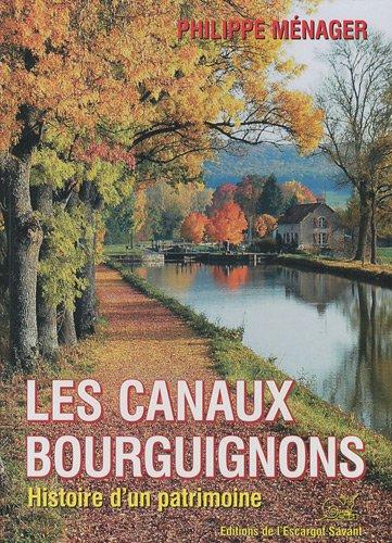 Les canaux bourguignons : Histoire d'un patrimoine par Philippe Ménager