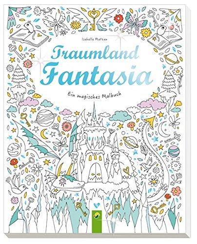 Traumland Fantasia: Ein magisches Malbuch