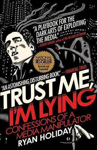 Trust Me, I'm Lying: Confessions of a Media Manipulator por Ryan Holiday
