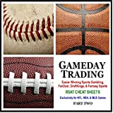 Gameday Trading: Easier Winning Sports Gambling, Fanduel, Draftkings, & Fantasy (Rsat Cheat Sheets For Nfl, Nba, & Mlb Games), Pt. 2