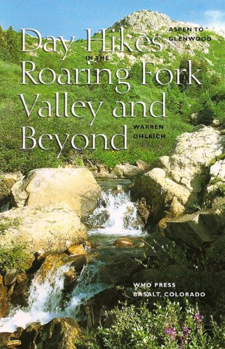 Day Hikes in the Roaring Fork Valley and Beyond: Aspen to Glenwood -