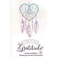 Bonjour Gratitude - Mon Journal de Gratitude: Carnet pour Cultiver la Joie & la Confiance en soi par la Pensée Positive…