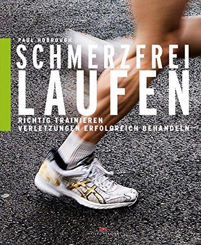 Schmerzfrei laufen: Richtig trainieren, Verletzungen erfolgreich behandeln (Behandeln Und Trainieren)