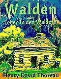 Walden oder Leben in den Wäldern: Vollständige deutsche Ausgabe mit aktualisierter Rechtschreibung