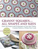 Granny Squares-All Shapes and Sizes: Over 50 Projects and Techniques to Give the Classic Crochet Pattern a Whole New Look by Beatrice Simon (May 15,2014)