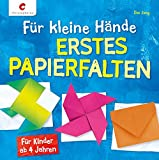 Für kleine Hände. Erstes Papierfalten: Für Kinder ab 4 Jahren
