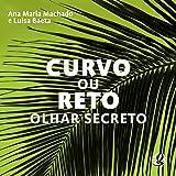 Curvo Ou Reto. Olhar Secreto (Em Portuguese do Brasil)