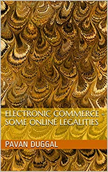 ELECTRONIC COMMERCE - SOME ONLINE LEGALITIES by [DUGGAL, PAVAN]