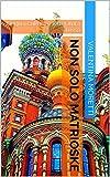 Non solo matrioske: Lingua, cultura e letteratura russa (Alla scoperta della Russia Vol. 1)