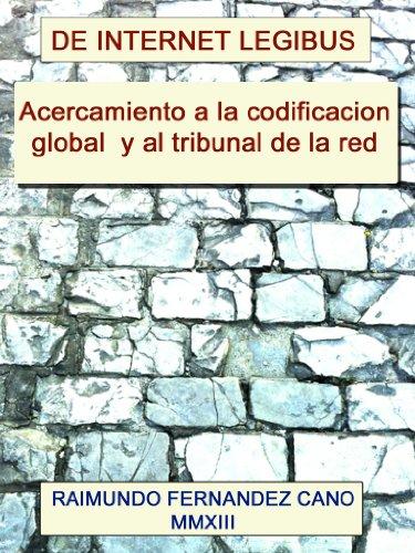 Acercamiento a la codificación global y a la creación del Tribunal de la Red. por Raimundo  Fernandez Cano
