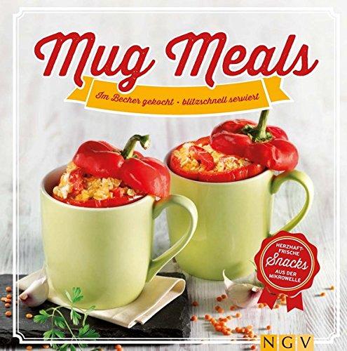 Preisvergleich Produktbild Mug Meals: Im Becher gekocht - blitzschnell serviert. Herzhaft frische Snacks aus der Mikrowelle