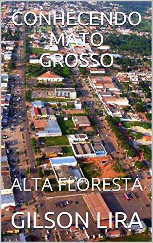 CONHECENDO MATO GROSSO: ALTA FLORESTA (Portuguese Edition)