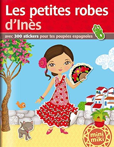 Les petites robes d'Inès : Avec 300 stickers pour tes poupées espagnoles