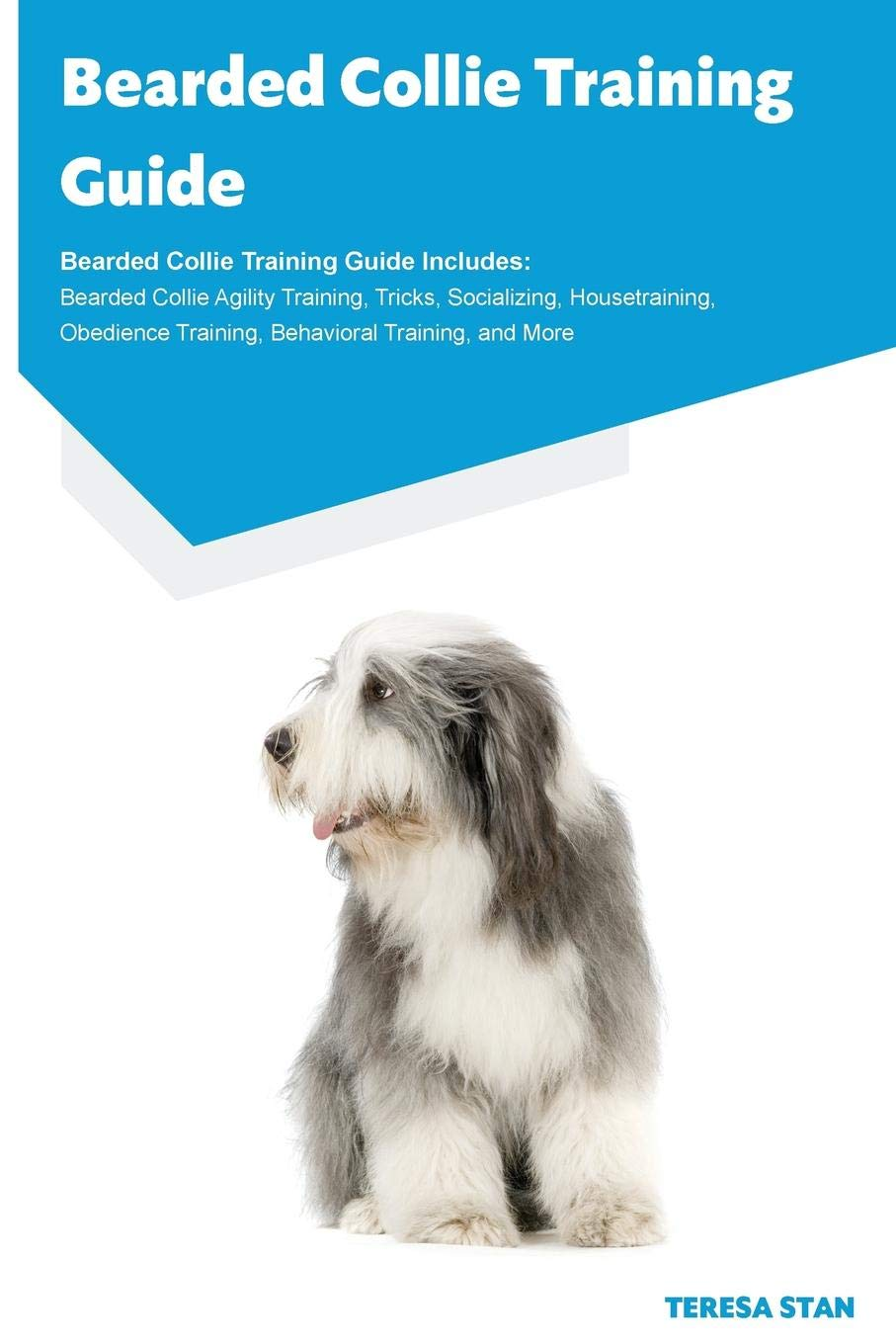 Bearded Collie Training Guide Bearded Collie Training Guide Includes: Bearded Collie Agility Training, Tricks…