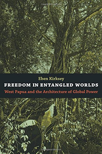 Freedom in Entangled Worlds: West Papua and the Architecture of Global Power
