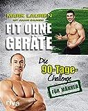 Fit ohne Geräte: Die 90-Tage-Challenge für Männer von Mark Lauren