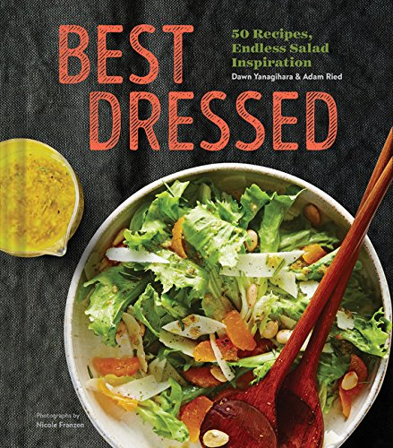 Best Dressed: 50 Recipes for Salad Dressings and Toppings and Hundreds of Ideas for Making Great Salads - Dawn Products Food