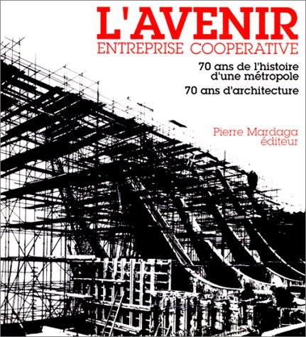L'Avenir, entreprise coopérative: 70 ans de l'histoire d'une métropole, 70 ans d'architecture