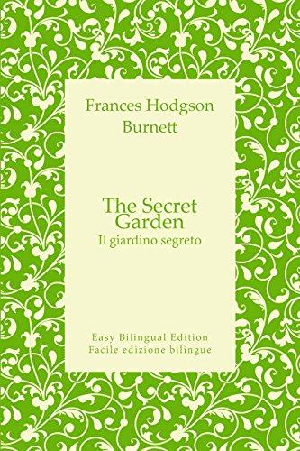 the secret garden - il giardino segreto - english to italian - dall'inglese all'italiano: easy bilingual edition - facile edizione bilingue (english edition)
