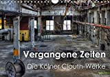Vergangene Zeiten - Die Kölner Clouth-Werke (Wandkalender 2019 DIN A4 quer): Spektakuläre historischen Aufnahmen der Clouth Gummiwerke AG in Köln (Monatskalender, 14 Seiten ) (CALVENDO Orte)