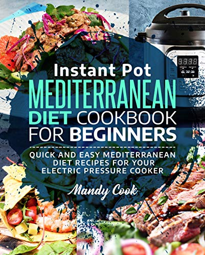 Instant Pot Mediterranean Diet Cookbook For Beginners: Quick and Easy Mediterranean Diet Recipes for Your Electric Pressure Cooker (English Edition)