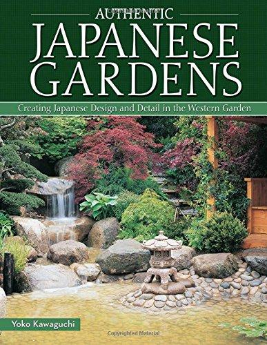 Authentic Japanese Gardens: Creating Japanese Design and Detail in the Western Garden por Yoko Kawaguchi