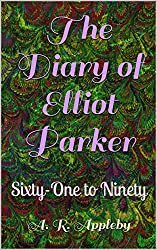 The Diary of Elliot Parker: Sixty-One to Ninety