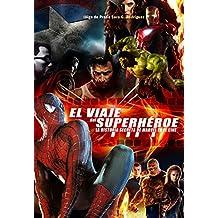 El viaje del super héroe: La historia secreta de Marvel en el cine