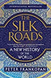 The Silk Roads - A New History of the World - Vintage - 07/03/2017