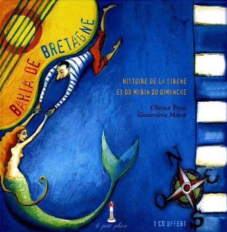 Bahia de Bretagne : Histoire de la sirène et du marin du dimanche (1CD audio)