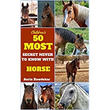 Horse Book For Kids : 50 Most Secret Never To Know With Horse (Horse Book For Kids, Horse Book For Kids Free,  Horse Book Free, Horse Book Children, Horse ... Horse Book Kids, Horse) (English Edition)