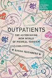 Outpatients: The Astonishing New World of Medical Tourism by Sasha Issenberg (2016-02-09)